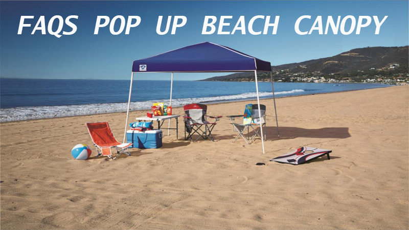 FAQS POP UP BEACH CANOPY