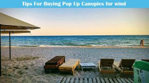 Tips For Buying Pop Up Canopies for wind