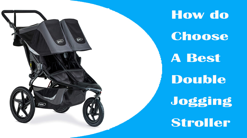 How do Choose A Best Double Jogging Stroller